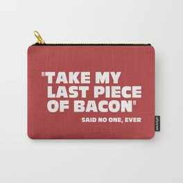 Last Piece Of Bacon Funny Quote Carry-All Pouch