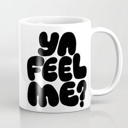 ya feel me? Coffee Mug