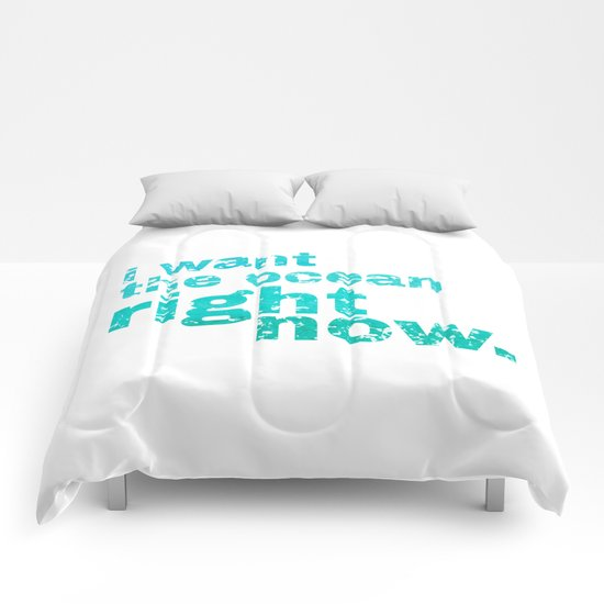 I WANT THE OCEAN - right now Comforters
