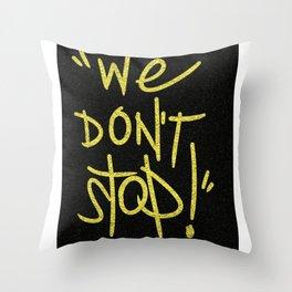 We Don't Stop Throw Pillow