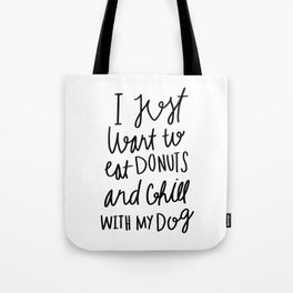 I just want to eat donuts and chill with my dog - typography Tote Bag