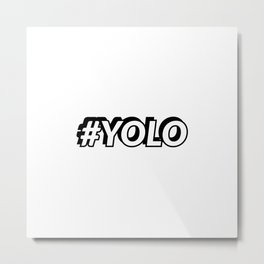 #YOLO hash tag - you only live once Metal Print