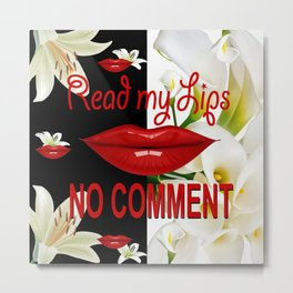 Read My Lips, No Comment! B & W Metal Print