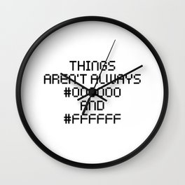 Things Aren't Always Black and White Funny Code Quote Wall Clock