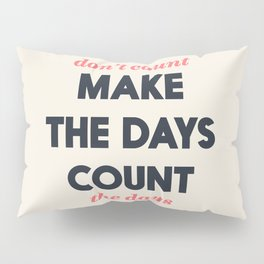 Make the days count, life quote, inspirational quotes, don't count the days, motivational saying Pillow Sham