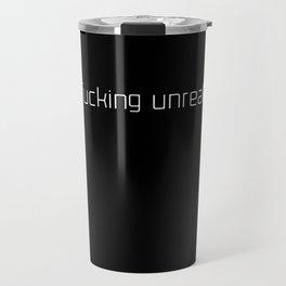 Fucking Unreal Travel Mug