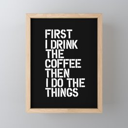 First I Drink the Coffee Then I Do The Things black and white bedroom poster home wall decor canvas Framed Mini Art Print