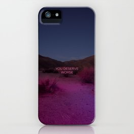 You Deserve Worse iPhone Case