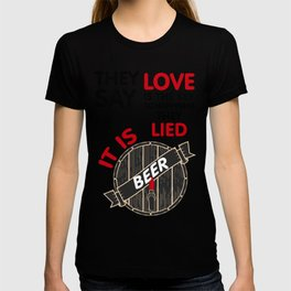 it is lied - I love beer T-shirt