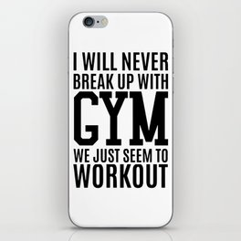 I wil never break up with gym we just seem to workout gym t-shirt iPhone Skin