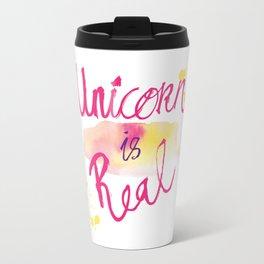 Unicorn is Real Travel Mug