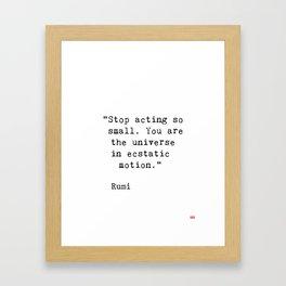 Stop acting so small...Rumi Framed Art Print