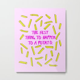 Fries Are Amazing: The Best Thing To Happen To A Potato Metal Print