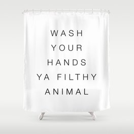 Wash your hands ya filthy animal Shower Curtain