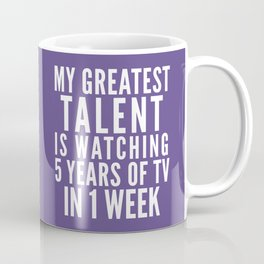 MY GREATEST TALENT IS WATCHING 5 YEARS OF TV IN 1 WEEK (Ultra Violet) Coffee Mug