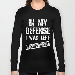 This is the best and funniest tee shirt that's perfect for you In my defense Long Sleeve T-shirt