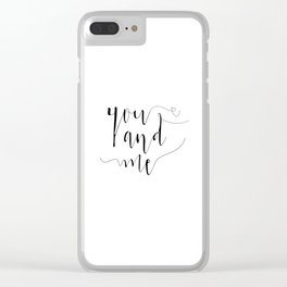 YOU AND ME, Boyfriend Gift,Girlfriend Gift,Gift For Her,Love Quote,Love Sign, Quote prints,Typograph Clear iPhone Case