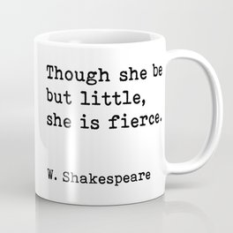 Though She Be But Little She Is Fierce, William Shakespeare Quote Coffee Mug