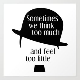 """Chaplin quote """"Sometimes we think too much and feel too little"""" Art Print"""