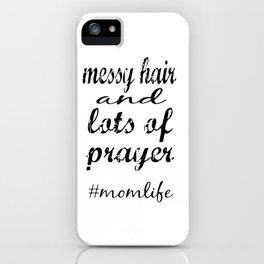 messy hair and lots of prayer #momlife iPhone Case