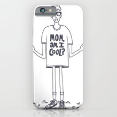 Mom, Am I Cool? Slim Case iPhone 6s
