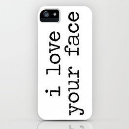 I love your face iPhone Case