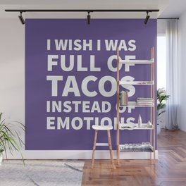 I Wish I Was Full of Tacos Instead of Emotions (Ultra Violet) Wall Mural