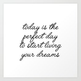 today is the perfect day Art Print