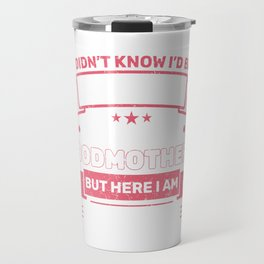 I Didn't Know I'd Be The World's Awesome Godmother But Here I Am Killin' It T-shirt Designs Travel Mug