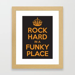 Rock Hard In A Funky Place Framed Art Print
