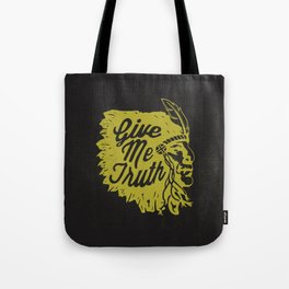 Give Me Truth Tote Bag