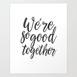 LOVE GIFT IDEA, We're So Good Together,Calligraphy Quote,Love Quote,Love Art,Gift For Her,Boyfriend Art Print