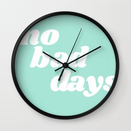 no bad days IX Wall Clock