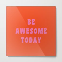 Be Awesome Today in Orange and Pink Metal Print