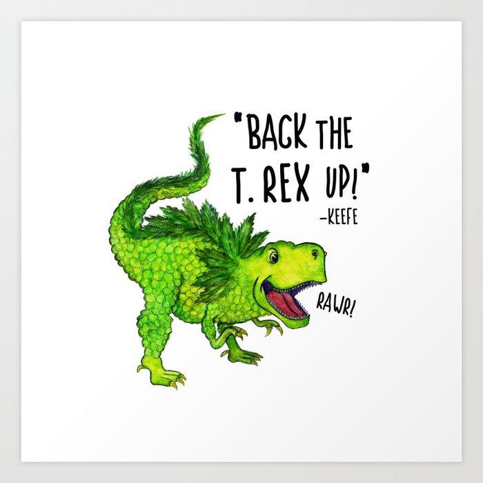 Back the T. Rex up! Kunstdrucke