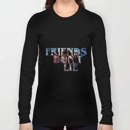 Friends don't Lie Long Sleeve T-shirt