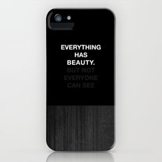 Everything has beauty. But not everyone can see iPhone (5, 5s) Slim Case