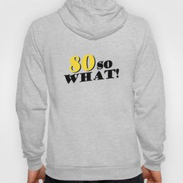 80th Birthday Funny Inspirational Quote Hoody