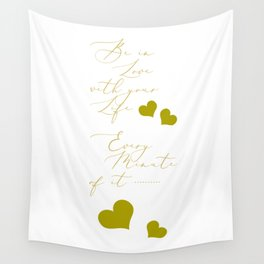 Be in Love with your life every minute of it Wall Tapestry