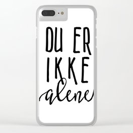 You are not alone Clear iPhone Case
