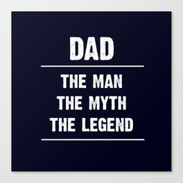Dad, The Man, The Myth, The Legend Canvas Print