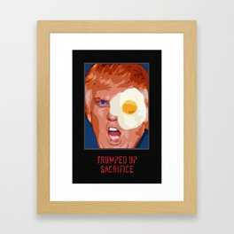 Trump & Trumped up sacrifice. Framed Art Print