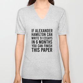 If alexander hamilton can write 51 essays in 6 months you can finish this paper Unisex V-Neck