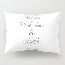It Does Not Do To Dwell On Dreams And Forget To Live - Dumbledore Potter Quote Pillow Sham
