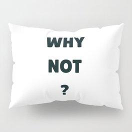 WHY NOT Pillow Sham