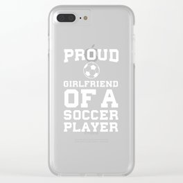 Proud Girlfriend of a Soccer Player Relationship T-Shirt Clear iPhone Case