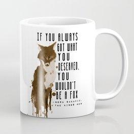 If You Always Got What You Deserved Coffee Mug