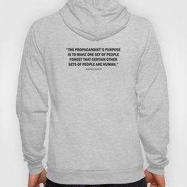 Propaganda makes one set of people forget that certain other sets of people are human. Hoody