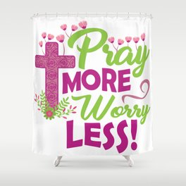 Funny Jesus Christ Quote Pray More Worry Less Gift Shower Curtain