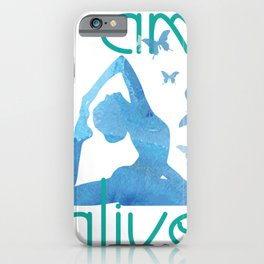 Yoga I Am Alive Inspirational Healthy Living iPhone Case
